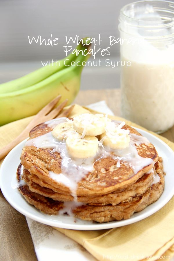 whole wheat banana pancakes with coconut syrup eat drink love
